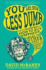 You Are Now Less Dumb : How to Conquer Mob Mentality, How to Buy Happiness,...