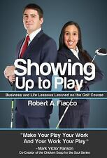 Showing Up to Play: Business and Life Lessons Learned on the Golf Course, Robert