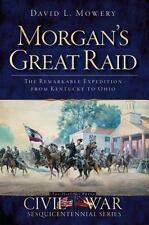 Morgan's Great Raid: The Remarkable Expedition from Kentucky to Ohio (Civil War