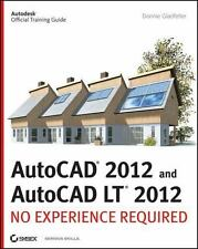 AutoCAD 2012 and AutoCAD LT 2012: No Experience Required by Gladfelter, Donnie