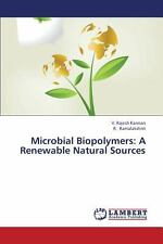Microbial Biopolymers : A Renewable Natural Sources by Rajesh Kannan V. and...