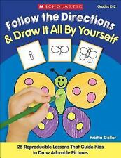 Follow the Directions & Draw It All by Yourself! NEW K-2 with reproducibles-fun!