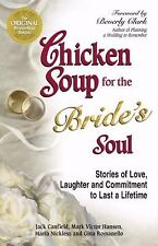 Chicken Soup for the Bride's Soul : Stories of Love, Laughter and Commitment to
