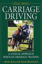 Carriage Driving : A Logical Approach Through Dressage Training by Heike Bean...