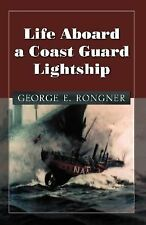 Life Aboard a Coast Guard Lightship by George E. Rongner (2007, Paperback)