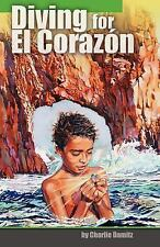 Diving for el Corazon by Charlie Damitz (2007, Paperback)