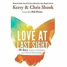 Love at Last Sight : Thirty Days to Grow and Deepen Your Closest Relationships b