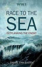 Wwi: Race to the Sea - Outflanking the Enemy by Daniel Van Basten (Paperback...