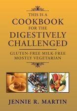 This Is a Cookbook for the Digestively Challenged : Gluten-free milk-free...