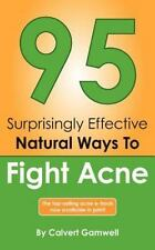 95 Surprisingly Effective Natural Ways to Fight Acne by Calvert Gamwell...