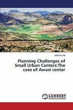 Planning Challenges of Small Urban Centers : The Case of Awasi Center by Laji...