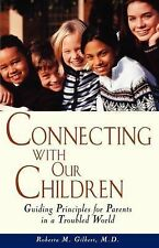Connecting With Our Children : Guiding Principles for Parents in a Troubled Worl