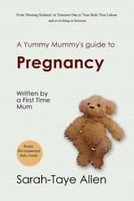 A Yummy Mummy's Guide to Pregnancy: Written by a First Time Mum