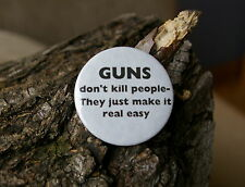 """Guns Don't Kill People They Just Make it Real Easy"" 1996 Round Metal 1 3/4"" Pin"