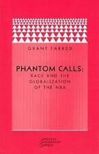 Phantom Calls : Race and the Globalization of the NBA by Grant Farred (2006, Pap