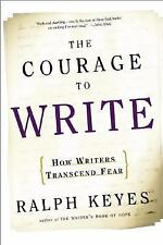 The Courage to Write : How Writers Transcend Fear by Ralph Keyes (2003,...