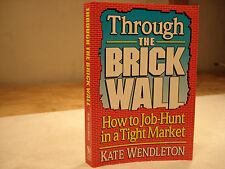 Through the Brick Wall : How to Job-Hunt in a Tight Market by Kate Wendleton