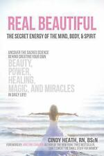 REAL Beautiful the Secret Energy of the Mind, Body, and Spirit : Uncovering...
