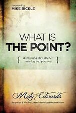 What Is the Point?: Discovering Life's Deeper Meaning and Purpose by Misty...