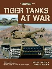 At War Ser.: Tiger Tanks at War by James D. Brown and Michael Green (2008,...