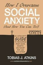 How I Overcame Social Anxiety : An Introvert's Guide to Recovering from...