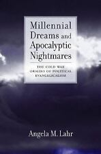 Millennial Dreams and Apocalyptic Nightmares: The Cold War Origins of Political