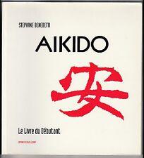 Aikido, le livre du débutant  Stéphane Benedetti