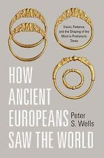 How Ancient Europeans Saw the World: Vision, Patterns, and the Shaping of the Mi