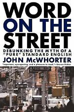 """Word on the Street: Debunking the Myth of """"Pure"""" Standard English by Mcwhorter,"""