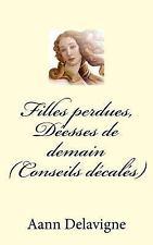 Filles Perdues, déesses de Demain : (Conseils Décalé) by Aann Delavigne...