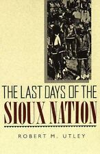 The Last Days of the Sioux Nation (The Lamar Series in Western History) Utley,