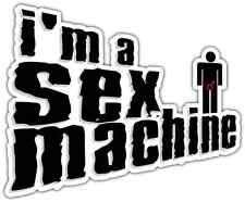 "I'm a Sex Machine Funny Car Bumper Window Tool Box Sticker Decal 5""X4"""
