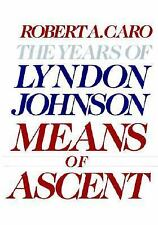 Means of Ascent: The Years of Lyndon Johnson II Caro, Robert A. Hardcover