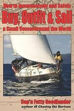 Buy, Outfit, Sail: How To Inexpensively and Safely Buy, Outfit, and Sail a Small