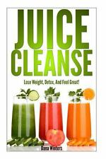 Juice Cleanse : Lose Weight, Detox, and Feel Great with over 50 Recipes! by...