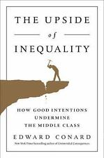 NEW The Upside of Inequality: How Good Intentions Undermine the Middle Class by
