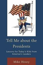 Tell Me about the Presidents : Lessons for Today's Kids from America's...