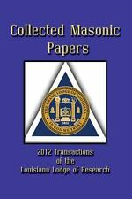 Collected Masonic Papers - 2012 Transactions of the Louisiana Lodge of...