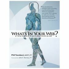 What's In Your Web?: Stories of Fascial Freedom by Tavolacci, MSPT Phil