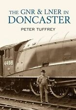 The GNR and LNER in Doncaster by Peter Tuffrey (Paperback, 2013)
