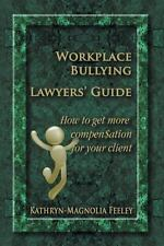 Workplace Bullying Lawyers' Guide : How to Get More Compen$Ation for Your...