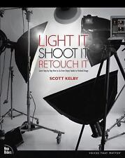 Light It, Shoot It, Retouch It: Learn Step by Step How to Go from Empty Studio t