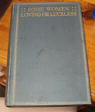 1909 - SOME WOMEN - LOVING OR LUCKLESS by TEODOR DE WYZEWA - 1st ED - illust