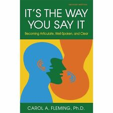 It's the Way You Say It : Becoming Articulate, Well-Spoken, and Clear by...