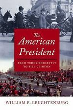 The American President: From Teddy Roosevelt to Bill Clinton-- Leuchtenburg