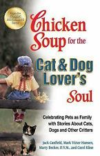 Chicken Soup for the Cat and Dog Lover's Soul : Celebrating Pets As Family with