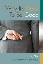 Why It's Hard to Be Good by Al Gini (2007, Paperback)