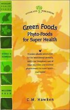 Green Foods: Phyto-Foods for Super Health (Woodland Health), Hawken, C.M., 15805