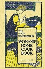 The Good Housekeeping Woman's Home Cook Book - 1909 Reprint by Isabel Gordon...