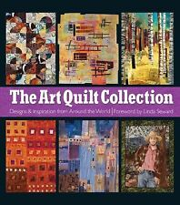 The Art Quilt Collection : Designs and Inspiration from Around the World